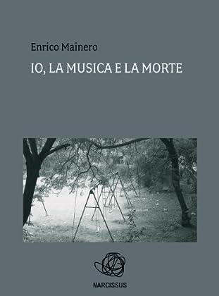 """Copertina de """"Io, la musica e la morte"""", di Enrico Mainero"""
